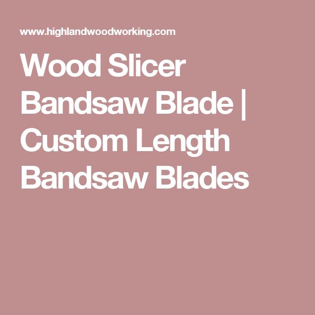 Wood Slicer Bandsaw Blade Custom Length Bandsaw Blades Bandsaw Woodworking Supplies Highland Woodworking