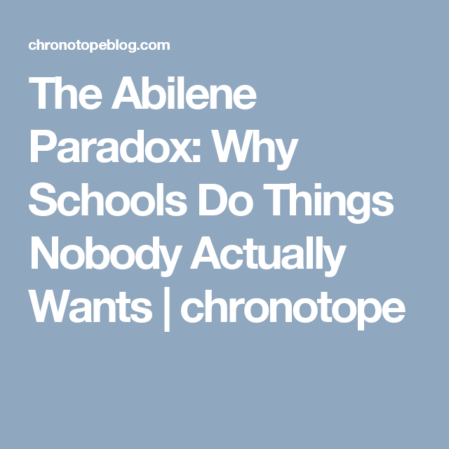 The Abilene Paradox: Why Schools Do Things Nobody Actually