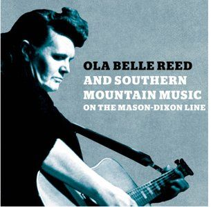 Ola Belle Reed and Southern Mountain Music on the Mason-Dixon Line - http://www.cybergrass.com/node/4798