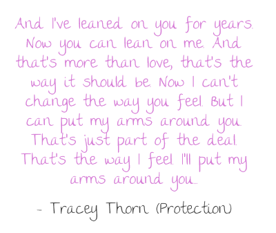 My favourite lyrics from Massive Attack's Protection song with Tracey Thorn. Love how it leads into the final chorus.