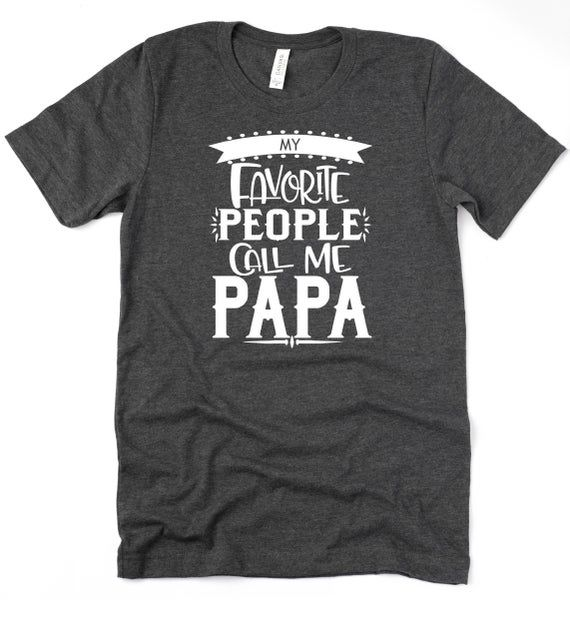 My Favorite People Call me Papa, Shirt for Papa, Father's Day gift for Papa, Funny Papa Shirt, Gift #papashirts