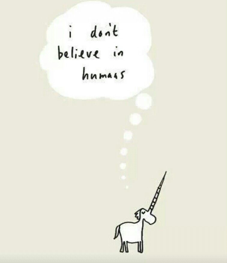 Unicorn: i don't believe in humans :)