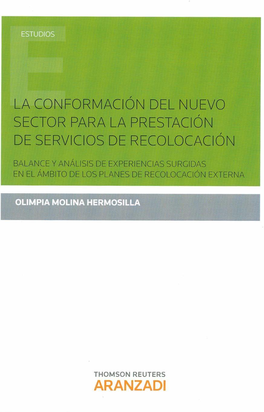 La conformación del nuevo sector para la prestación de servicios de recolocación : balance y análisis de experiencias surgidas en el ámbito de los planes de recolocación externa / Olimpia Molina Hermosilla, 2014