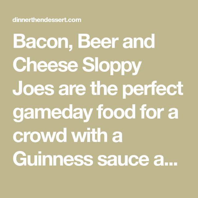 Bacon, Beer and Cheese Sloppy Joes - Dinner, then Dessert