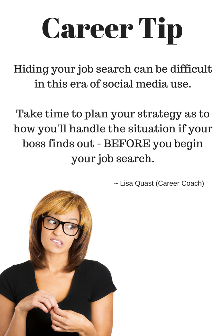 career tip from career coach lisa quast on hiding your job career tip from career coach lisa quast on hiding your job search