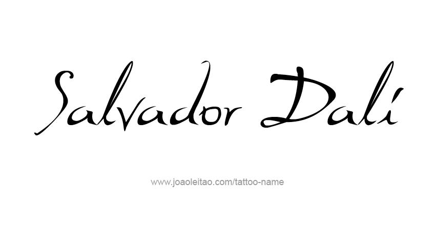 Salvador Dali Artist Name Tattoo Designs Tattoos With Names Name Tattoos Salvador Dali Name Tattoo Designs