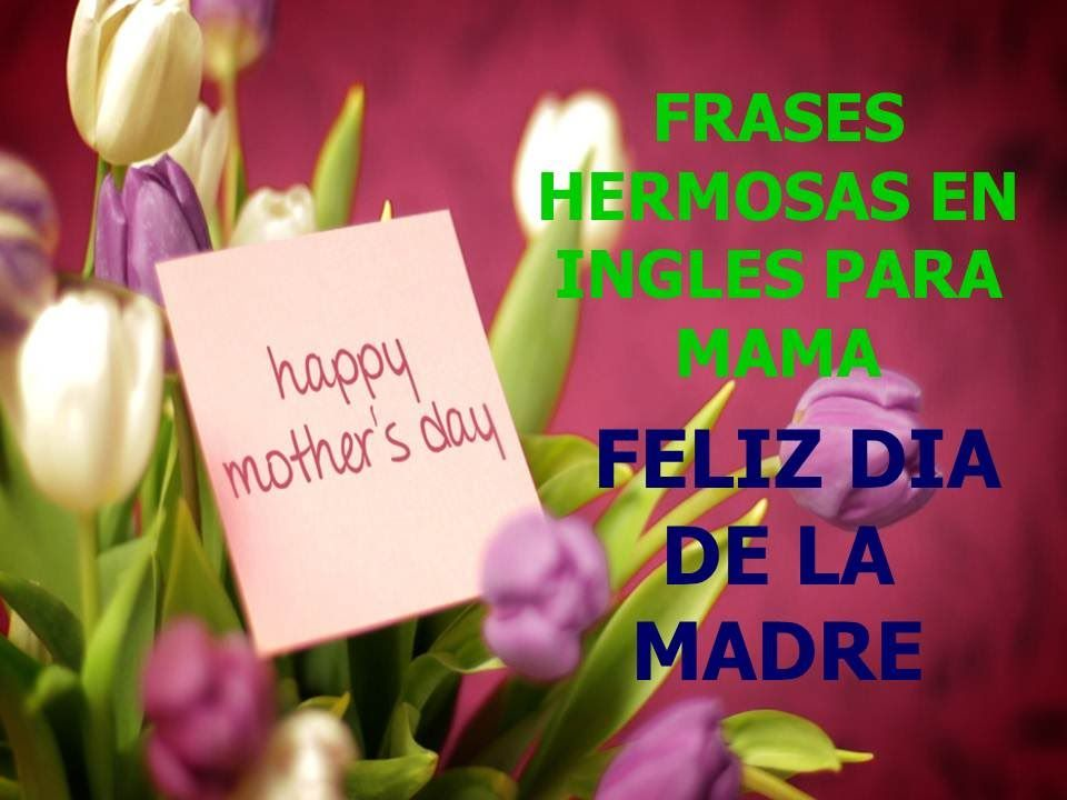 Frases Hermosas En Ingles Para Mama Happy Mothers Day
