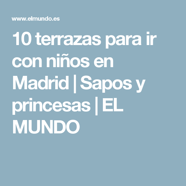 10 Terrazas Para Ir Con Niños En Madrid Sapos Y Princesas