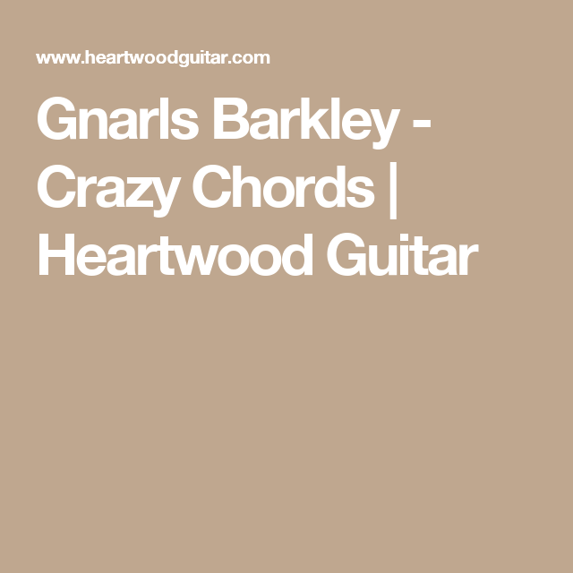 Gnarls Barkley Crazy Chords Heartwood Guitar Accordi