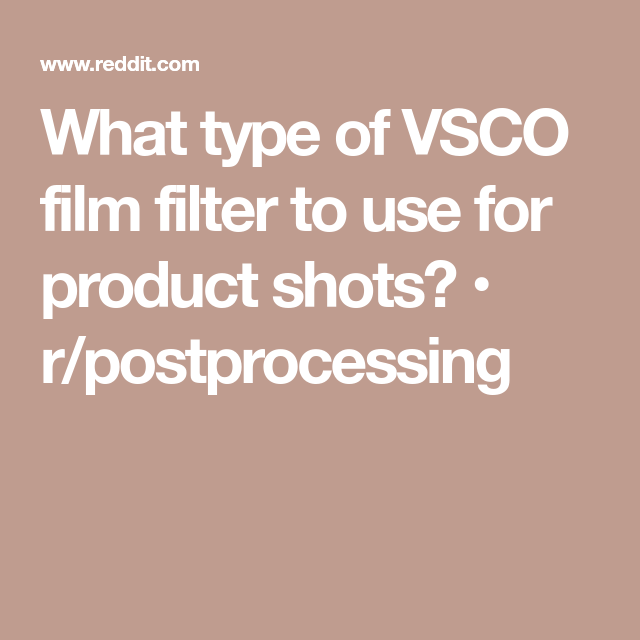 What type of VSCO film filter to use for product shots? • r
