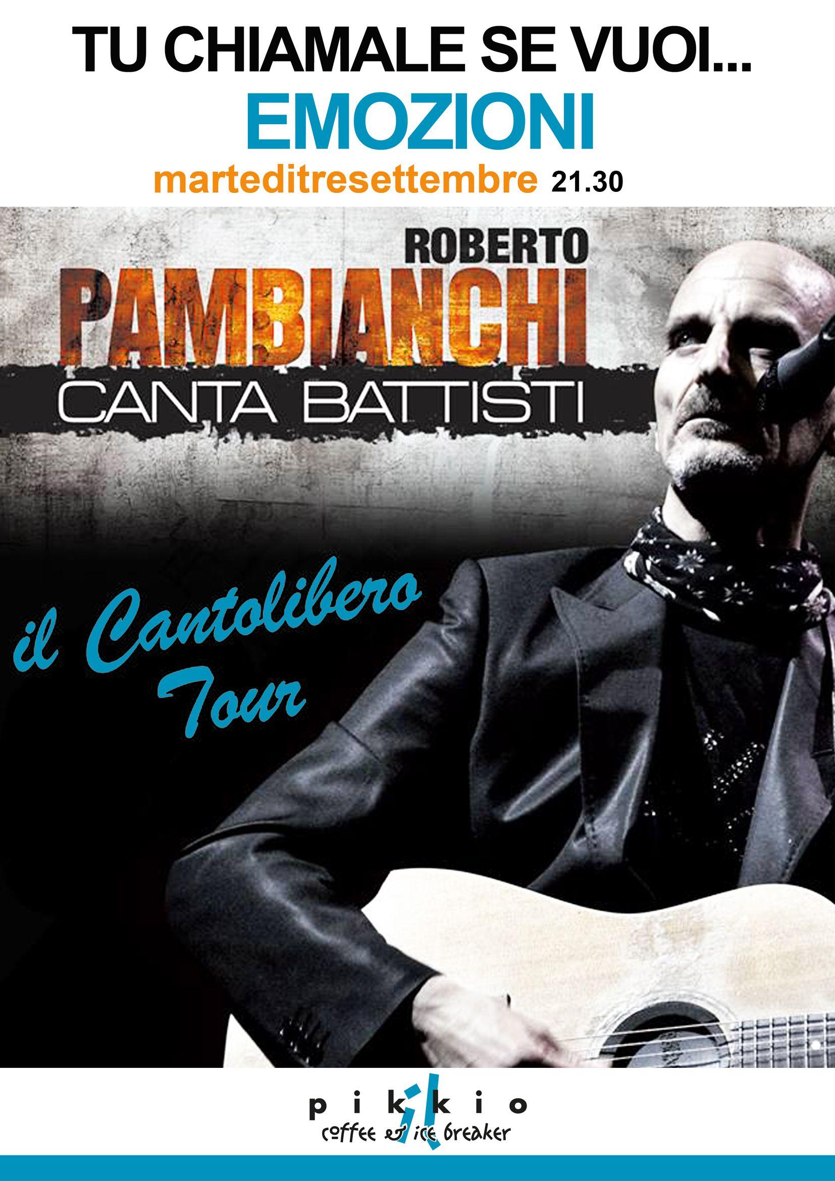 """Prossimo evento al Pikkio Martedì 3 Settembre con Roberto Pambianchi """"Il Cantolibero"""" e le splendide canzoni di LUCIO BATTISTI"""