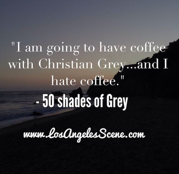 Quotes From 50 Shades Of Grey Pleasing 50 Shades Of Grey Jk I #lovecoffe Wwwmagazinelosangelesscene