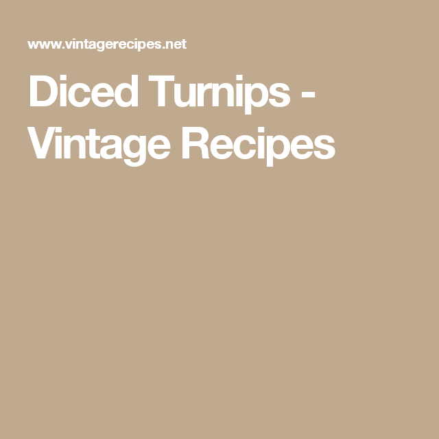 Diced Turnips - Vintage Recipes