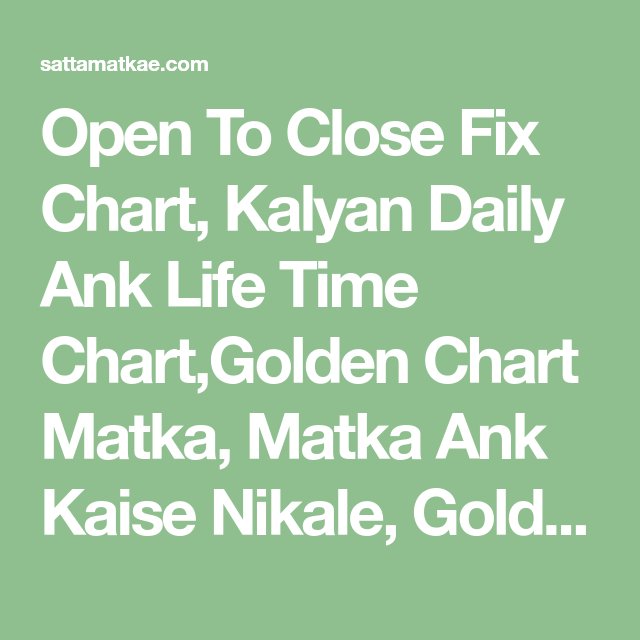 Open To Close Fix Chart, Kalyan Daily Ank Life Time Chart,Golden
