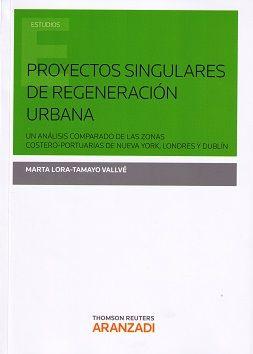 Proyectos singulares de regeneración urbana : un análisis comparado de las zonas costero-portuarias de Nueva York, Londres y Dublín / Marta Lora-Tamayo Vallvé.. -- Cizur Menor (Navarra) : Aranzadi, 2015.