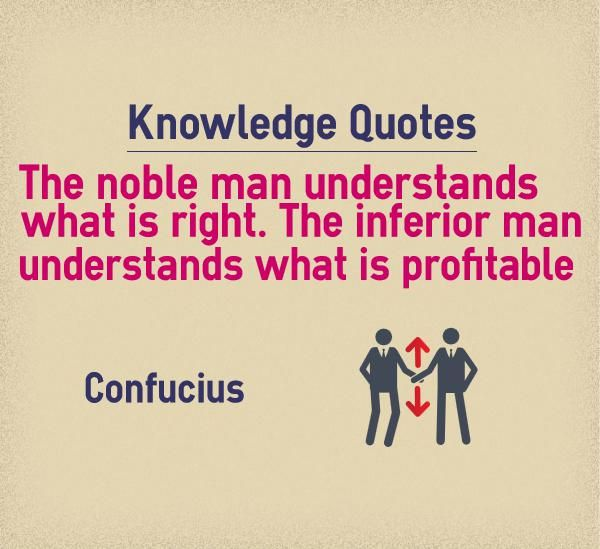 knowledge quotes knowledge quotes the noble man understands what is right the