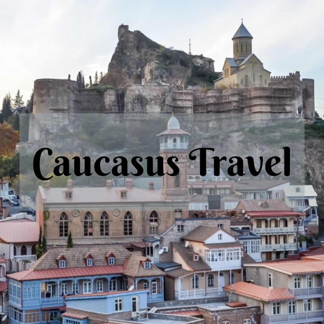 Caucasus travel tips and inspiration