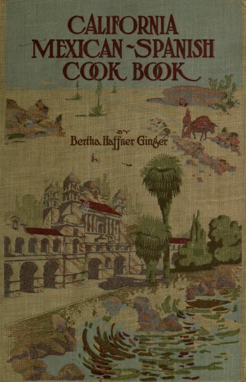 California mexican spanish cookbook by bertha haffner ginger california mexican spanish cookbook by bertha haffner ginger dated 1907 full text forumfinder Choice Image