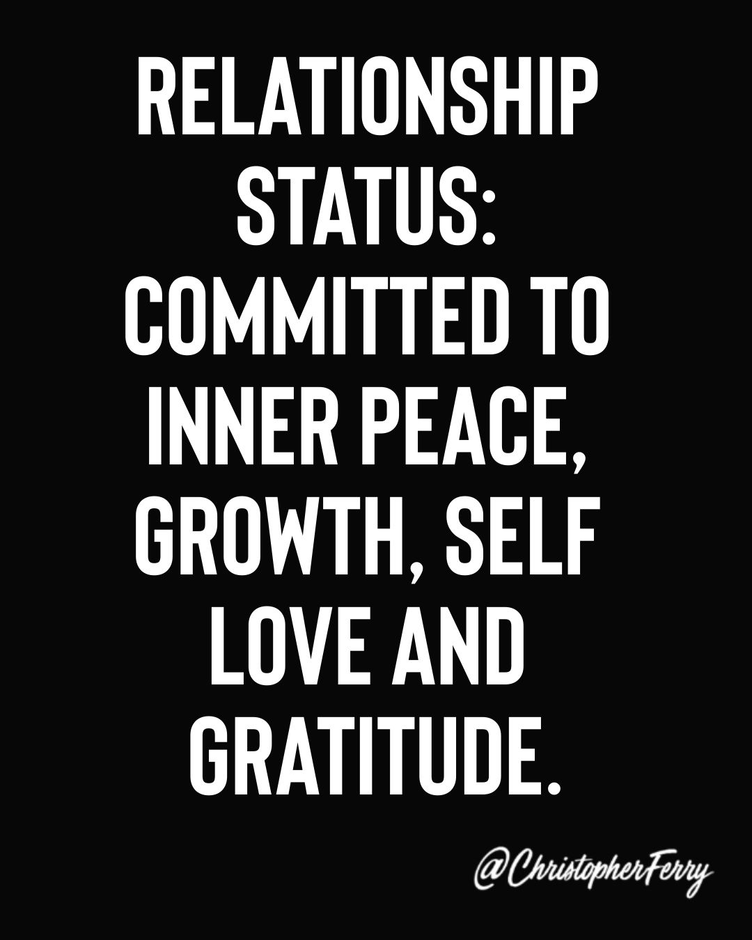 Relationship Status: Committed to inner peace, self love and gratitude.