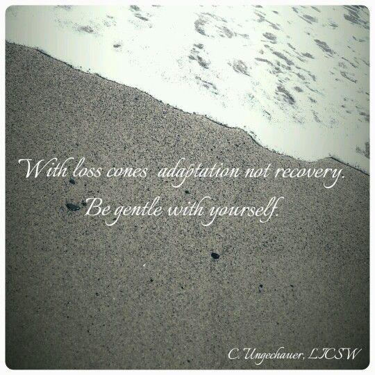 With loss comes adaptation not recovery Be gentle with yourself - fresh 7 counseling confidentiality statement