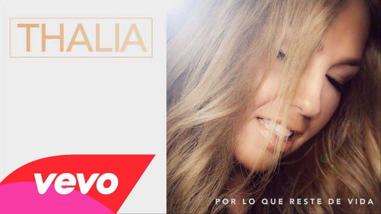 Thalía - Por Lo Que Reste de Vida (Audio)excelente cancion hermosa