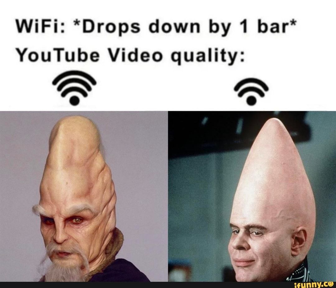 Wifi Drops Down By 1 Bar Youtube Video Quality Ifunny Funny Star Wars Memes Memes Prequel Memes