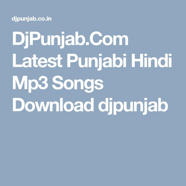 Djpunjab Com Latest Punjabi Hindi Mp3 Songs Download Djpunjab Mp3 Song Mp3 Song Download Songs