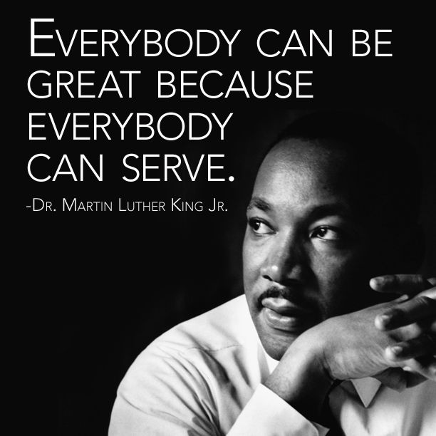 Everybody can be great because everybody can serve