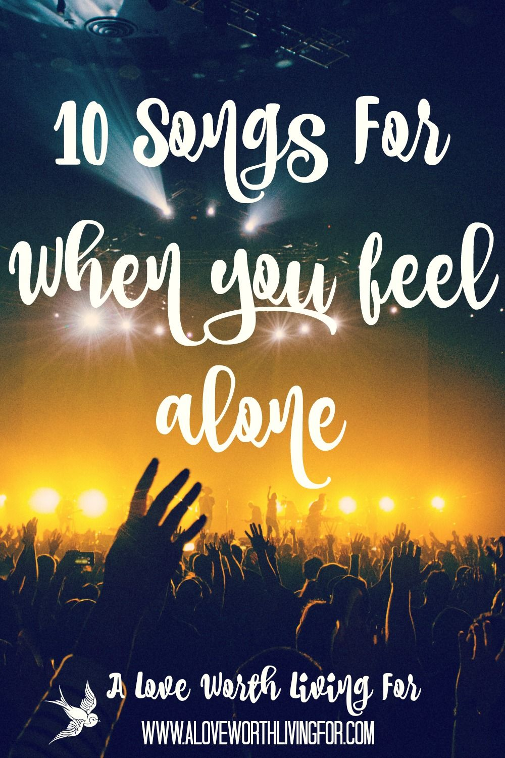 10 Songs To Help When You Feel Alone A Love Worth Living For