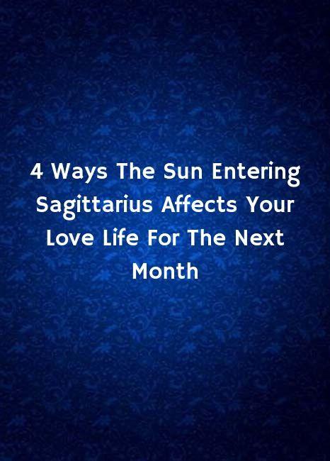 4 Ways The Sun Entering Sagittarius Affects Your Love Life