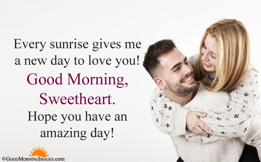 Every Sunrise Gives Me A New Day To Love You Good Morning Sweetheart Hope You Have An A Good Morning Love Good Morning Quotes Romantic Good Morning Messages