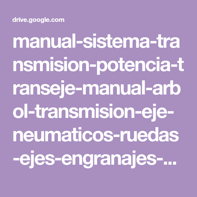 Manual Sistema Transmision Potencia Transeje Manual Arbol Transmision Eje Neumaticos Ruedas Ejes Engranajes Partes Pdf Google Dr En 2020 Neumaticos Engranajes Ruedas