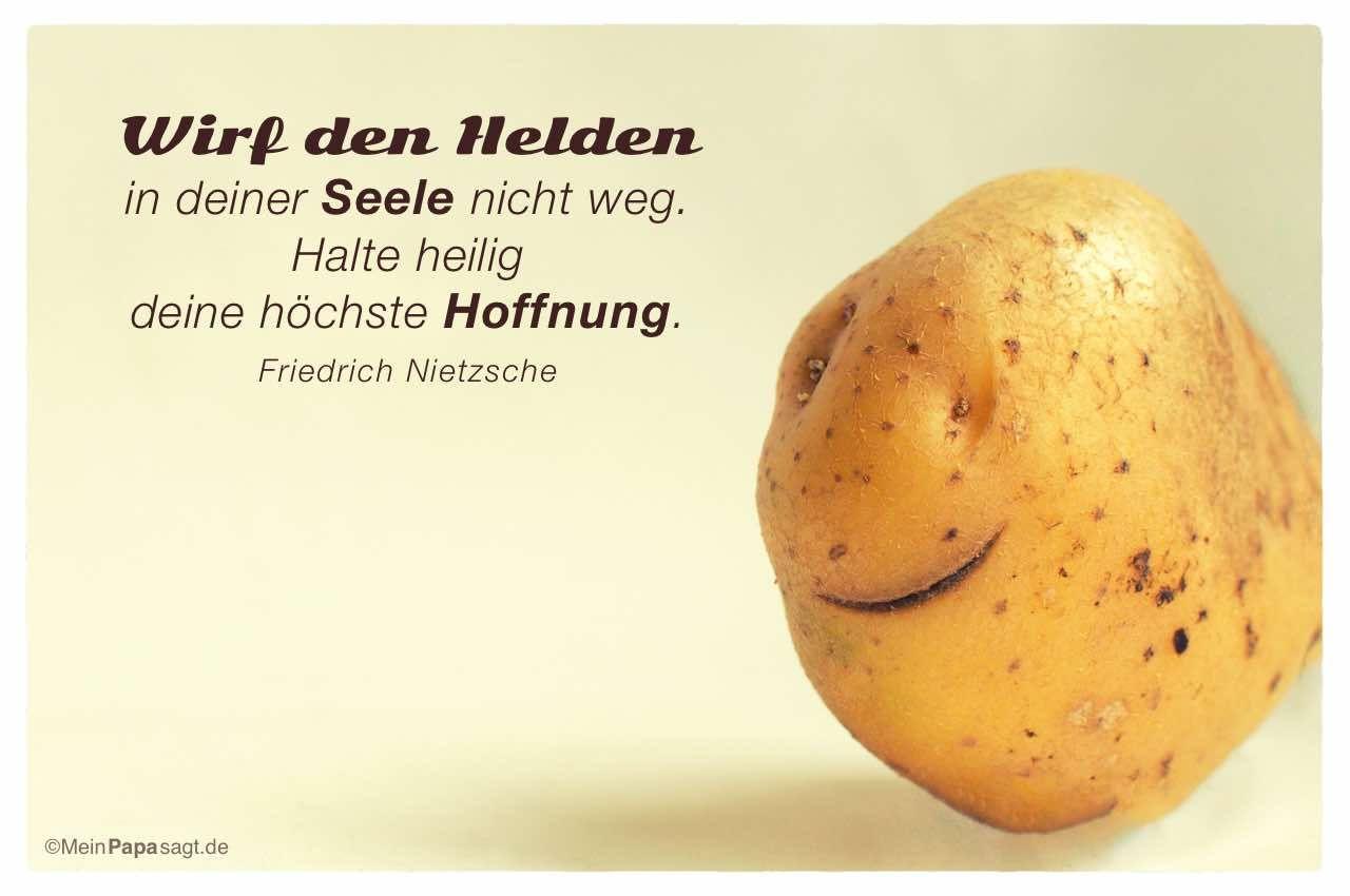 Wirf Den Helden In Deiner Seele Nicht Weg Halte Heilig Deine Hochste Hof Zitate Zum Thema Leben Weisheiten Leben Friedrich Nietzsche
