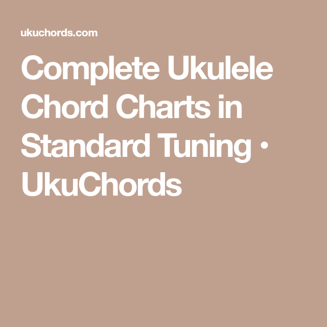 Complete Ukulele Chord Charts In Standard Tuning Ukuchords