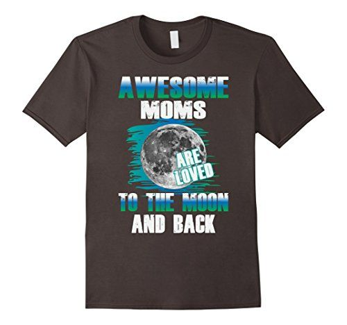 Men's Awesome Moms Are Loved To The Moon And Back TShirt ... https://www.amazon.com/dp/B06Y62GZJS/ref=cm_sw_r_pi_dp_x_Rh8azbKM9CKC3