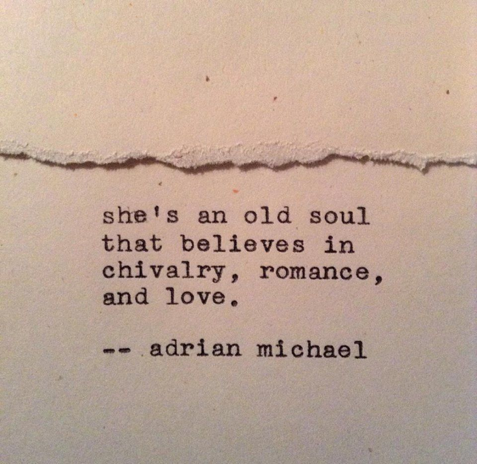 Shes An Old Soul That Believes In Chivalry Romance And Love Adrian Michael