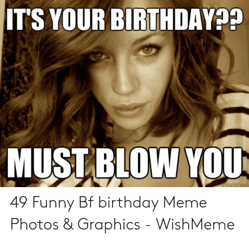 27 Funny Birthday Memes For Boyfriend It S Your Birthday Must Blow You Quickmemecom 49 Funny Bf F Inappropriate Birthday Memes Boyfriend Memes Birthday Meme
