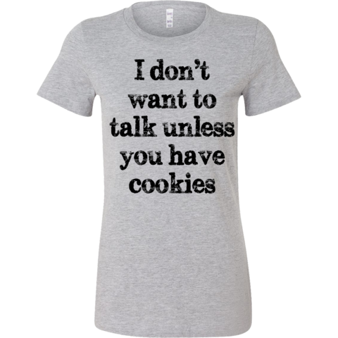 I Don't Want To Talk Unless You Have Cookies T-Shirt