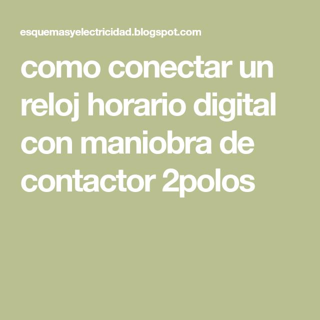 Como Conectar Un Reloj Horario Digital Con Maniobra De Contactor 2polos Horario Reloj Digitales