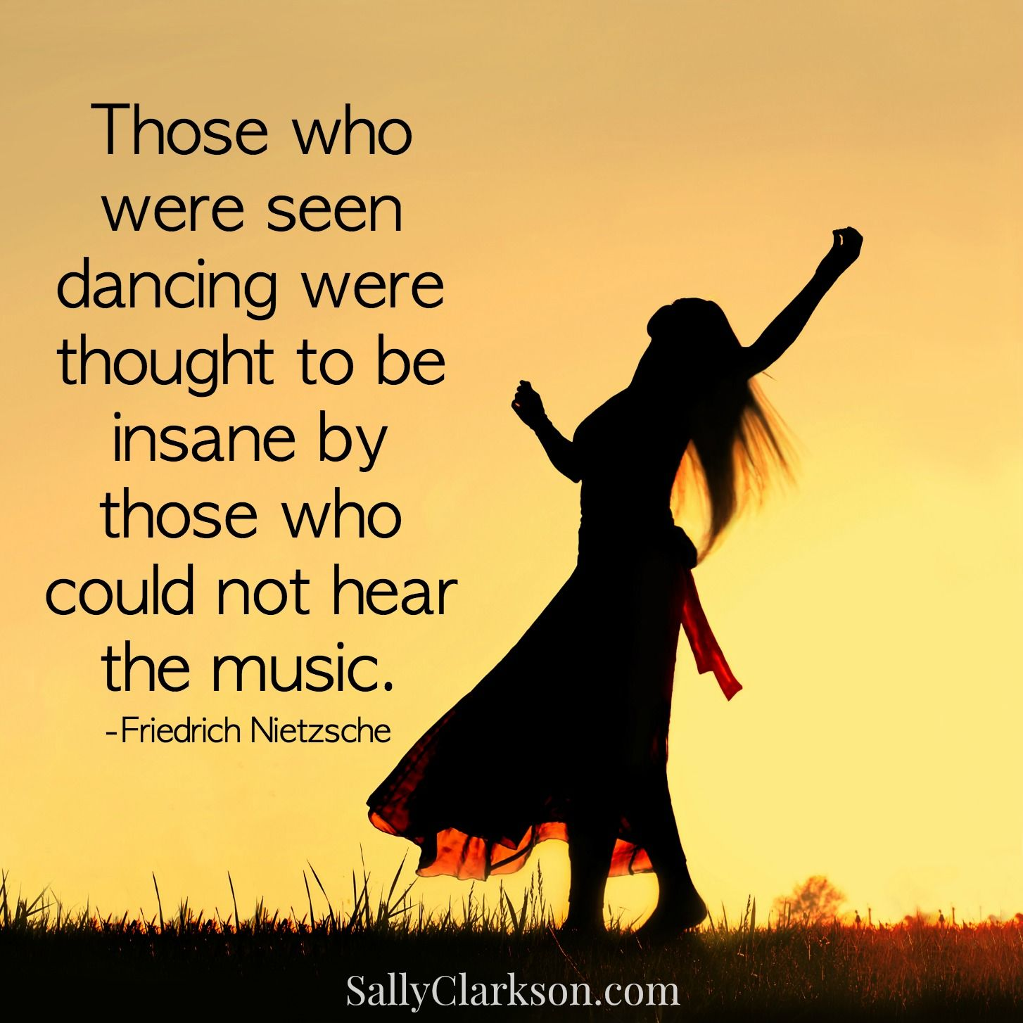 Those Who Were Seen Dancing Were Thought To Be Insane By Those Who Could Not Hear The Music Friedrich Nietzsche Friedrich Nietzsche Powerful Words Nietzsche