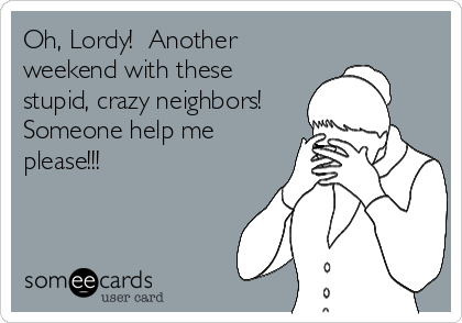 Pin By Barbara Smigels On Little Things Crazy Neighbors Neighbor Quotes Bad Neighbors