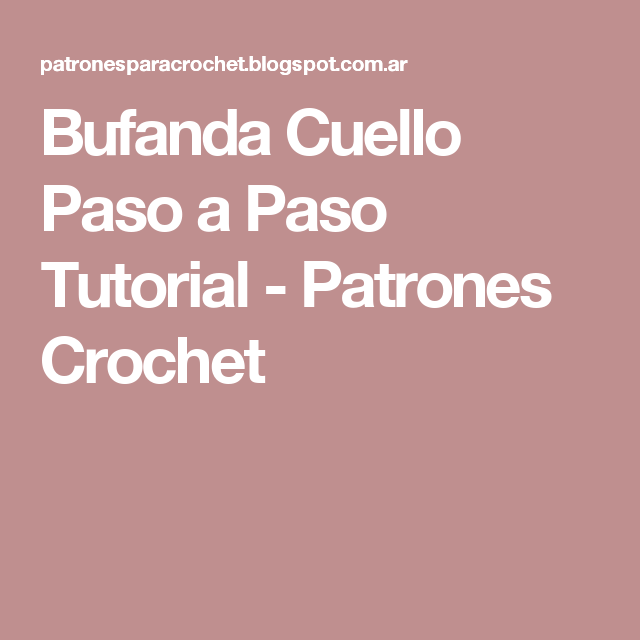 Bufanda Cuello Paso a Paso Tutorial - Patrones Crochet