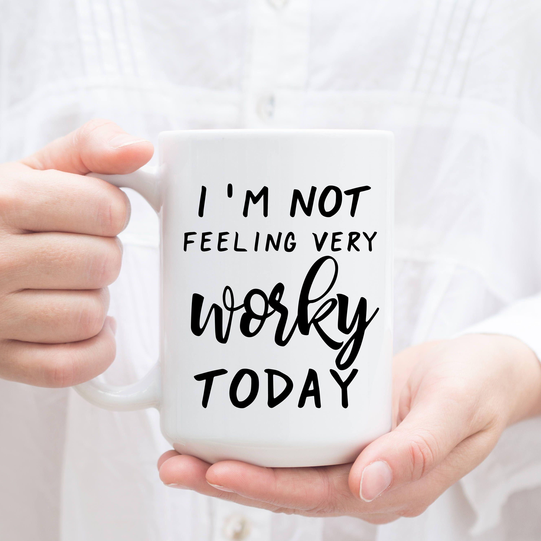 Funny Office Mug. I'm Not Feeling Very Worky Today. Coworker Gift, Coffee Mug, Boss Present. Coffee Cups, funny work mug, Retirement Gift. #funnycoffeemugs