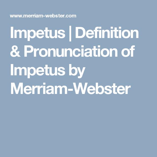 Impetus | Definition & Pronunciation of Impetus by Merriam