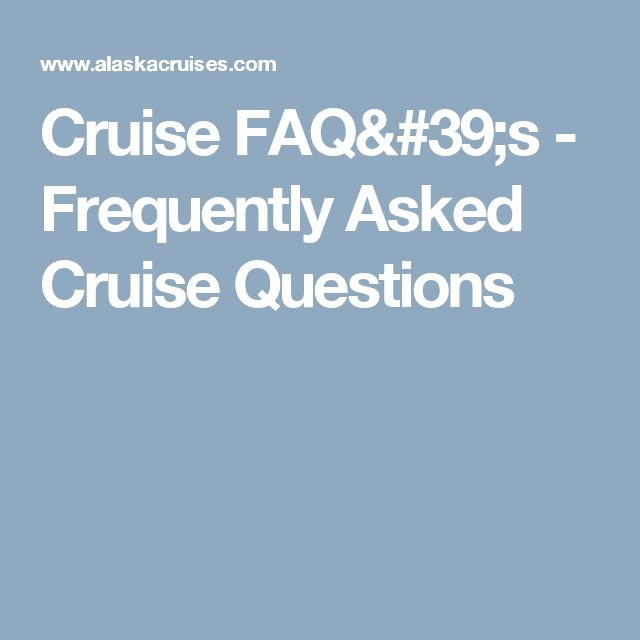 cruise faq s frequently asked cruise questions alaska cruise