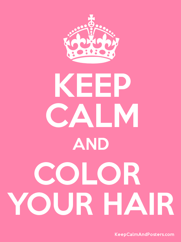 Keep calm and color your hair poster tangled pinterest should say and get your hair colored plz dont do it yourself solutioingenieria Gallery