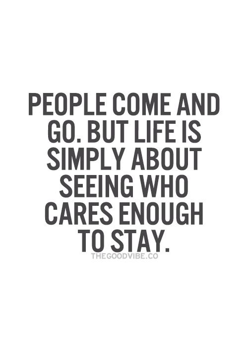 People Come And Go But Life Is Simply About Seeing Who Cares Enough