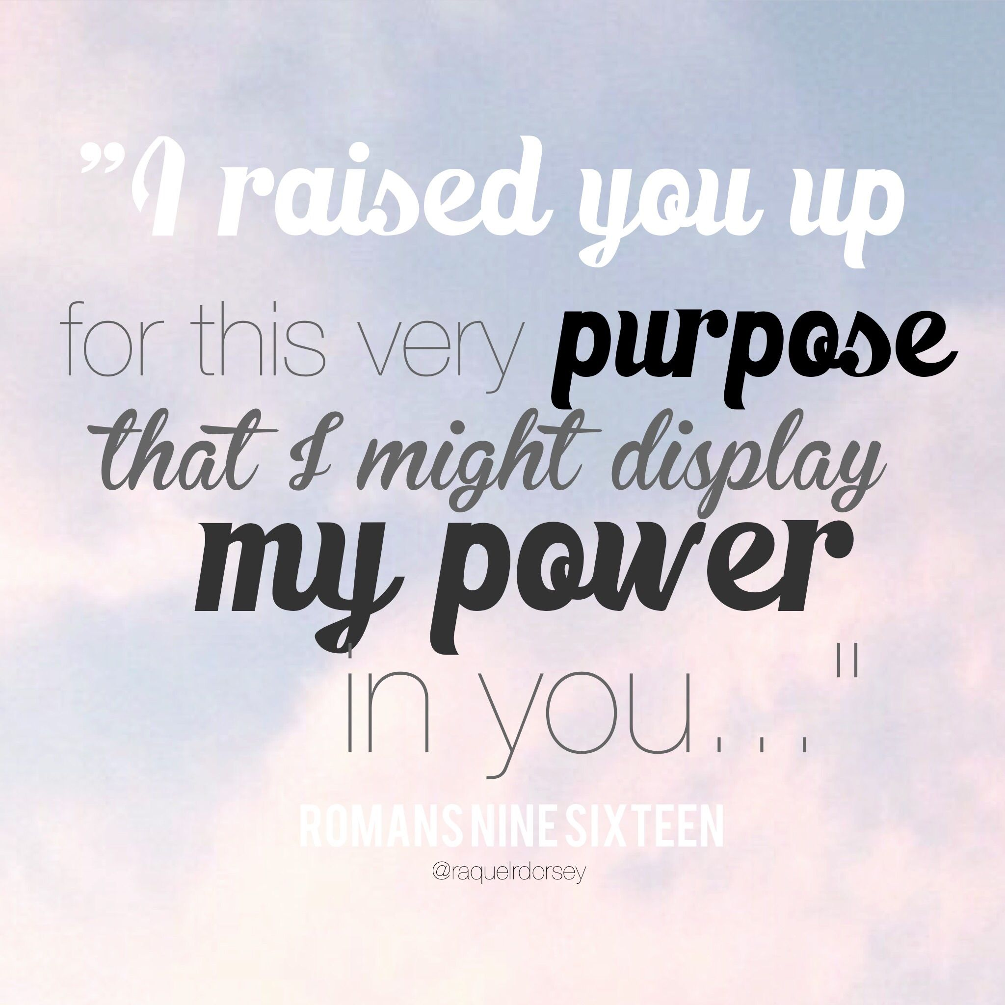 I raised you up for this very purpose, that I might display my power in you...