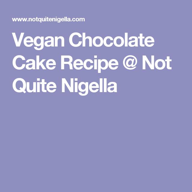 Vegan Chocolate Cake Recipe @ Not Quite Nigella