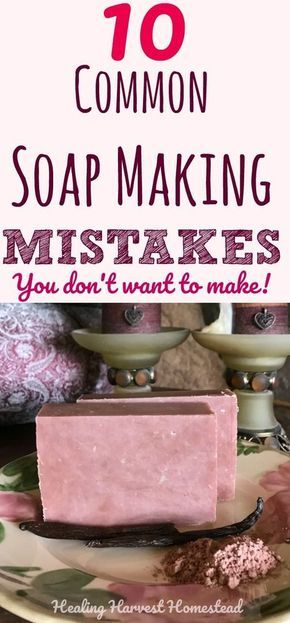 10 Common Soap Making Mistakes (Troubleshooting Soap Making Problems) — All Posts Healing Harvest Homestead